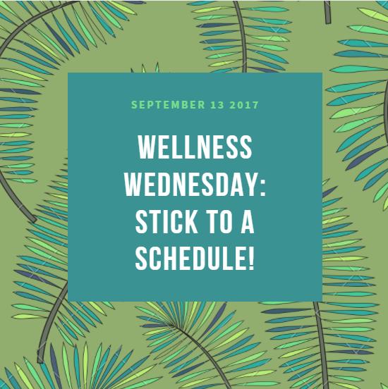 Wellness Wednesday: Stick to a Schedule!